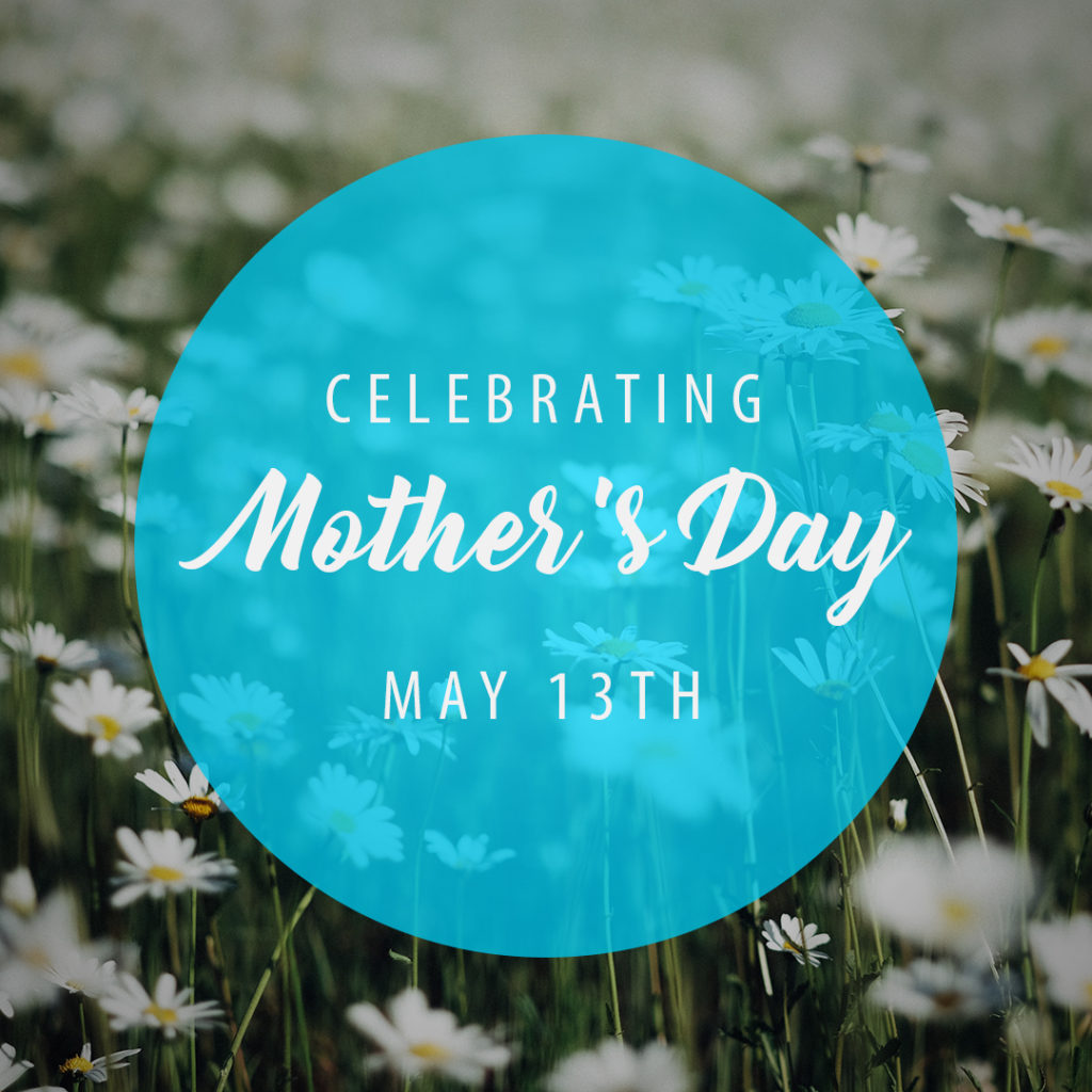Celebrate mother's day. Sunday May 13th all services